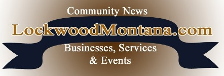 www.Lockwoodmontana.com Community Website - Businesses, Services & Products!